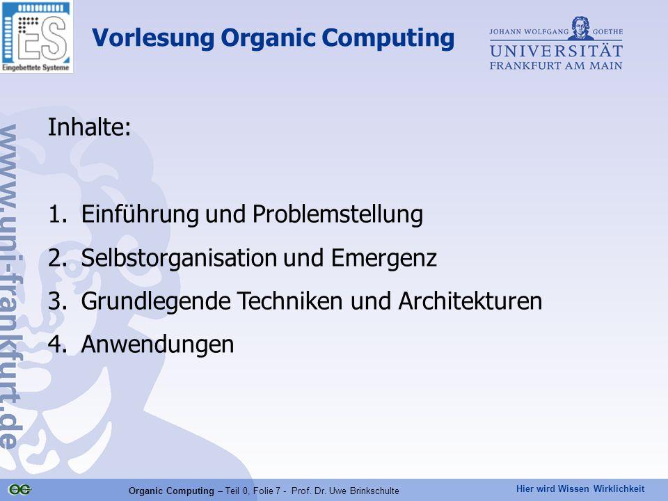 Hier wird Wissen Wirklichkeit Organic Computing – Teil 0, Folie 7 - Prof. Dr. Uwe Brinkschulte Vorlesung Organic Computing Inhalte: 1.Einführung und P