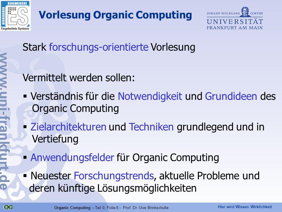 Hier wird Wissen Wirklichkeit Organic Computing – Teil 0, Folie 8 - Prof. Dr. Uwe Brinkschulte Stark forschungs-orientierte Vorlesung Vermittelt werde
