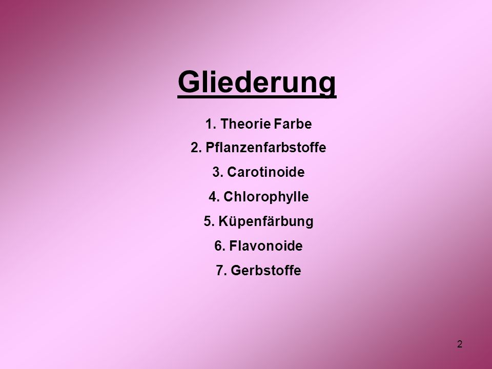 2 1.Theorie Farbe 2. Pflanzenfarbstoffe 3. Carotinoide 4.