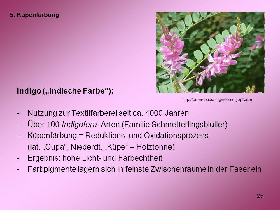 """25 Indigo (""""indische Farbe""""): -Nutzung zur Textilfärberei seit ca. 4000 Jahren -Über 100 Indigofera- Arten (Familie Schmetterlingsblütler) -Küpenfärbu"""