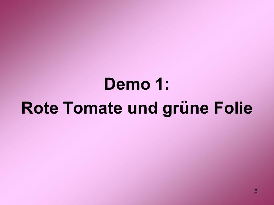 6 Demo 1: Tomate und grüne Folie Betrachtet man die rote Tomate durch die grüne Folie: ist sie schwarz 1.