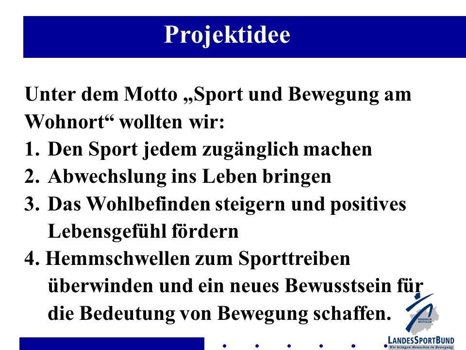 """Unter dem Motto """"Sport und Bewegung am Wohnort wollten wir: 1.Den Sport jedem zugänglich machen 2.Abwechslung ins Leben bringen 3.Das Wohlbefinden steigern und positives Lebensgefühl fördern 4."""