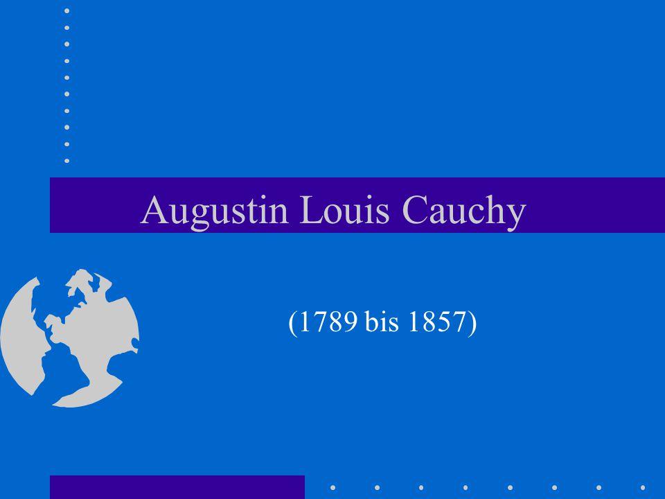 Biographie In den folgenden Jahren beschäftigt sich Cauchy systematisch mit mathematischen Problemen Zeitraum der erfolgreichsten wissenschaftlichen Ergebnisse Zeitraum dauerte bis Julirevolution 1830