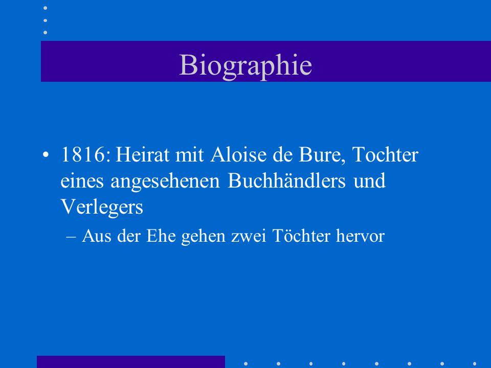 Biographie 1816: Heirat mit Aloise de Bure, Tochter eines angesehenen Buchhändlers und Verlegers –Aus der Ehe gehen zwei Töchter hervor