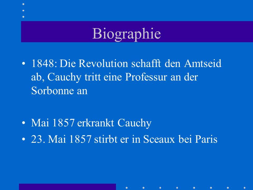 Biographie 1848: Die Revolution schafft den Amtseid ab, Cauchy tritt eine Professur an der Sorbonne an Mai 1857 erkrankt Cauchy 23.