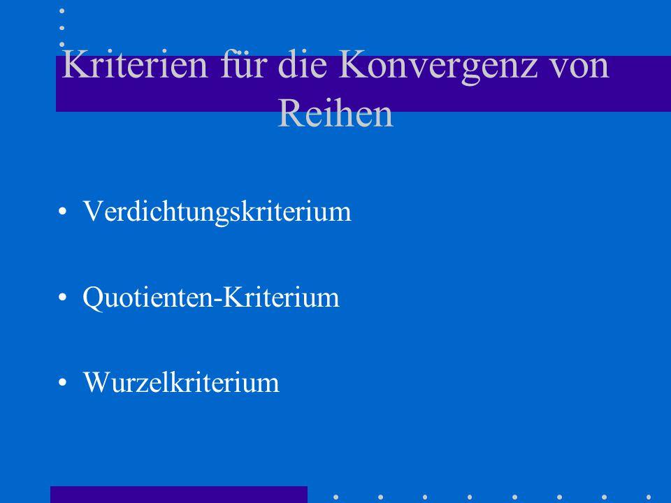 Kriterien für die Konvergenz von Reihen Verdichtungskriterium Quotienten-Kriterium Wurzelkriterium