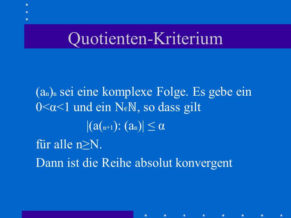 Quotienten-Kriterium (a n ) n sei eine komplexe Folge.
