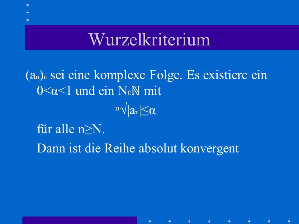 Wurzelkriterium (a n ) n sei eine komplexe Folge.