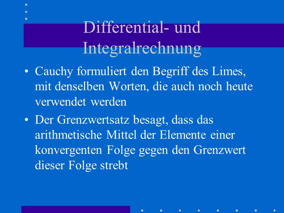 Differential- und Integralrechnung Cauchy formuliert den Begriff des Limes, mit denselben Worten, die auch noch heute verwendet werden Der Grenzwertsatz besagt, dass das arithmetische Mittel der Elemente einer konvergenten Folge gegen den Grenzwert dieser Folge strebt
