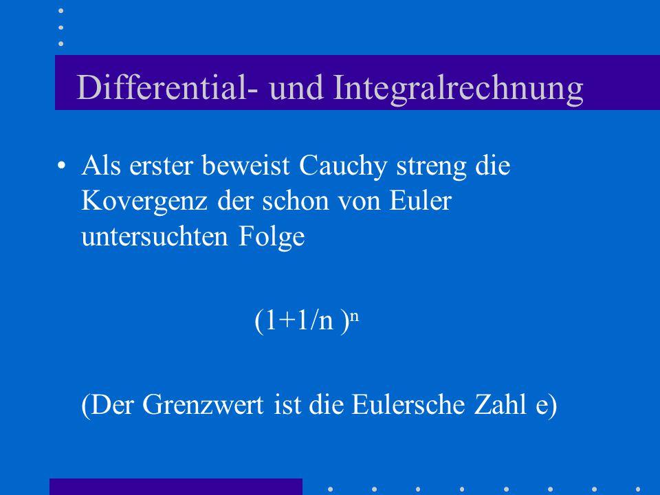 Differential- und Integralrechnung Als erster beweist Cauchy streng die Kovergenz der schon von Euler untersuchten Folge (1+1/n )ⁿ (Der Grenzwert ist die Eulersche Zahl e)