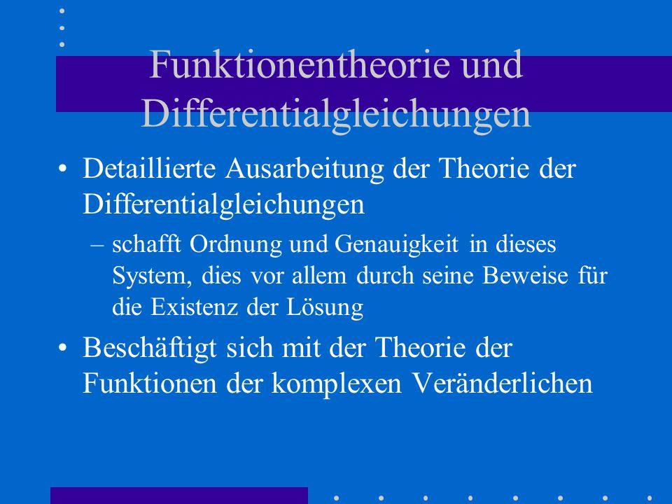 Funktionentheorie und Differentialgleichungen Detaillierte Ausarbeitung der Theorie der Differentialgleichungen –schafft Ordnung und Genauigkeit in dieses System, dies vor allem durch seine Beweise für die Existenz der Lösung Beschäftigt sich mit der Theorie der Funktionen der komplexen Veränderlichen