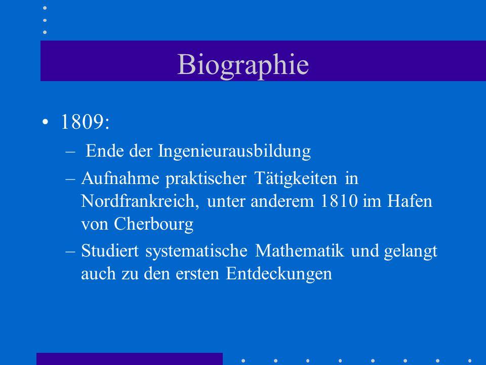 Biographie 1809: – Ende der Ingenieurausbildung –Aufnahme praktischer Tätigkeiten in Nordfrankreich, unter anderem 1810 im Hafen von Cherbourg –Studiert systematische Mathematik und gelangt auch zu den ersten Entdeckungen