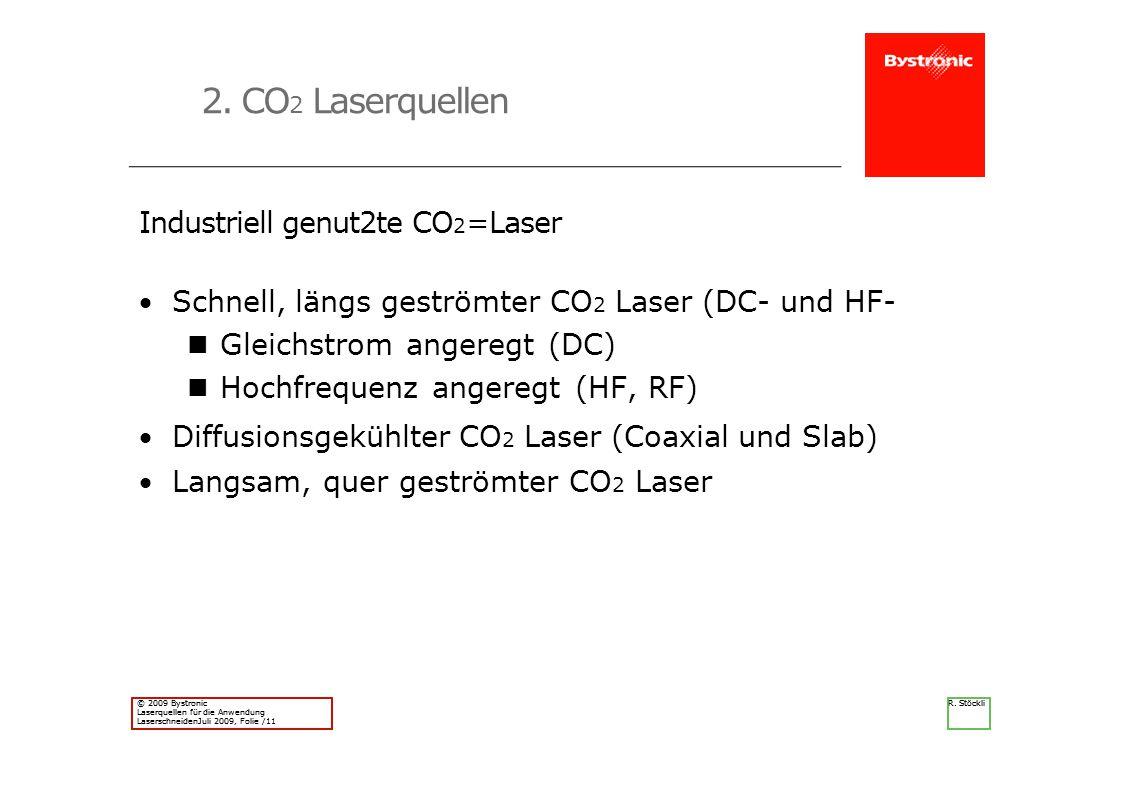 R. Stöckli © 2009 Bystronic Laserquellen für die Anwendung LaserschneidenJuli 2009, Folie /11 R. Stöckli © 2009 Bystronic Laserquellen für die Anwendu