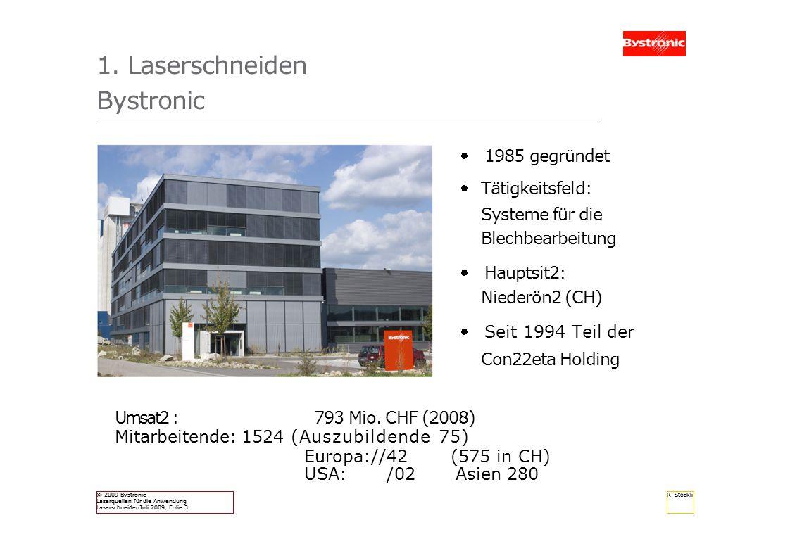 R. Stöckli © 2009 Bystronic Laserquellen für die Anwendung LaserschneidenJuli 2009, Folie 3 R. Stöckli © 2009 Bystronic Laserquellen für die Anwendung