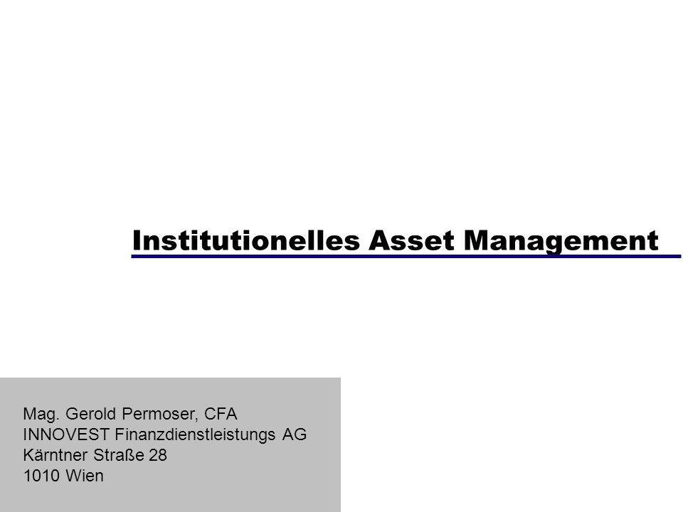 Institutionelles Asset Management Mag. Gerold Permoser, CFA INNOVEST Finanzdienstleistungs AG Kärntner Straße 28 1010 Wien