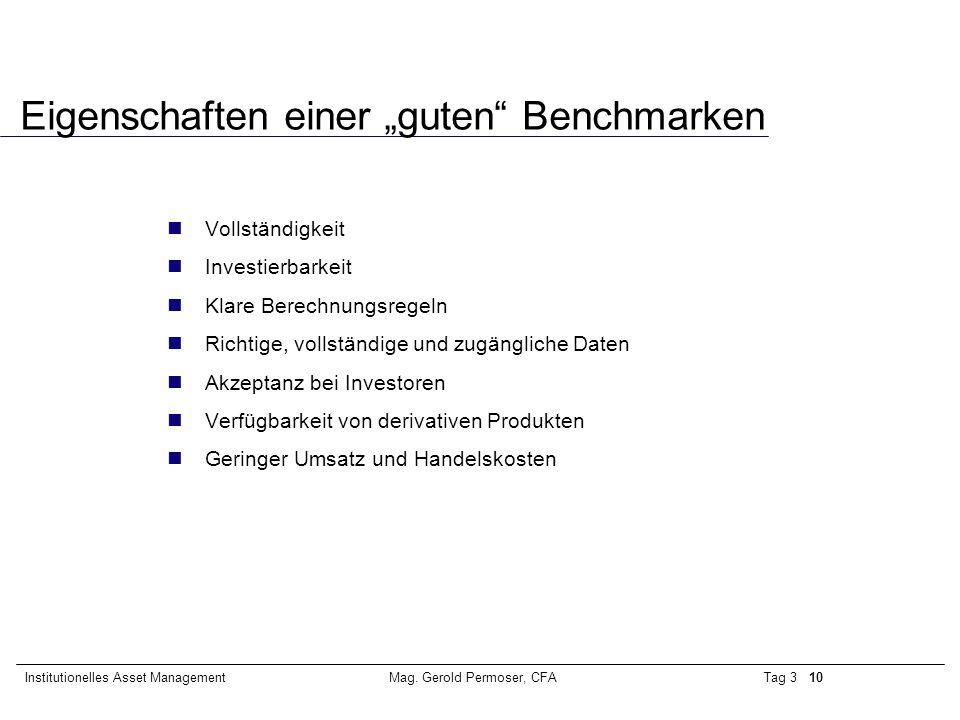 """Tag 3 10Institutionelles Asset ManagementMag. Gerold Permoser, CFA Eigenschaften einer """"guten"""" Benchmarken Vollständigkeit Investierbarkeit Klare Bere"""