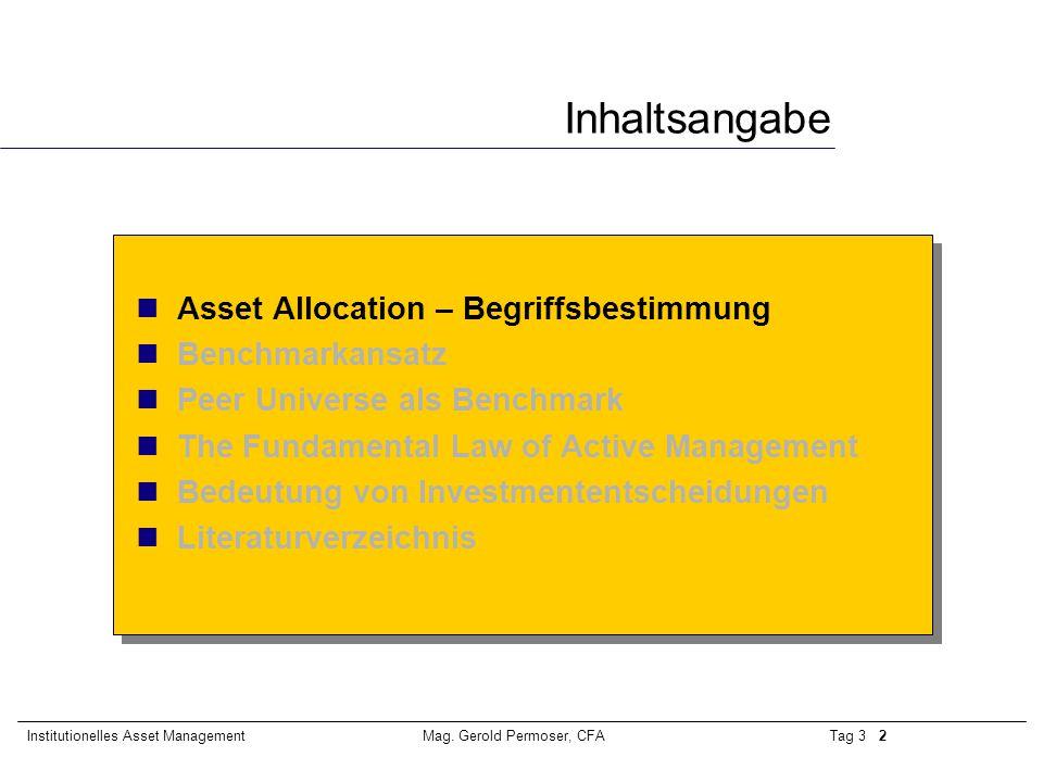 Tag 3 2Institutionelles Asset ManagementMag. Gerold Permoser, CFA Inhaltsangabe Asset Allocation – Begriffsbestimmung Benchmarkansatz Peer Universe al