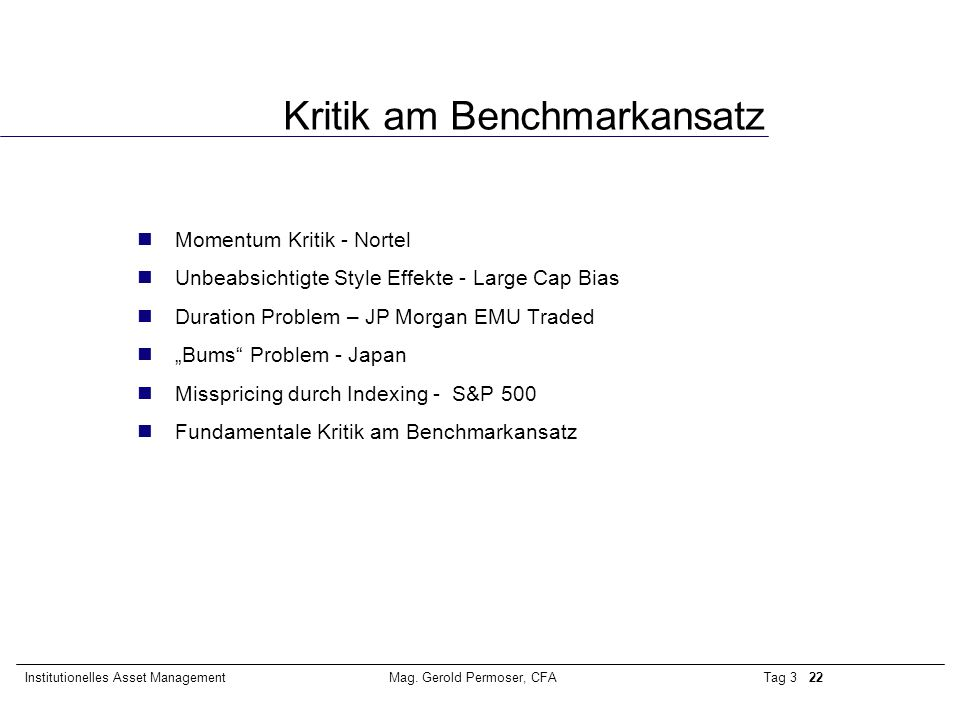 Tag 3 22Institutionelles Asset ManagementMag. Gerold Permoser, CFA Kritik am Benchmarkansatz Momentum Kritik - Nortel Unbeabsichtigte Style Effekte -