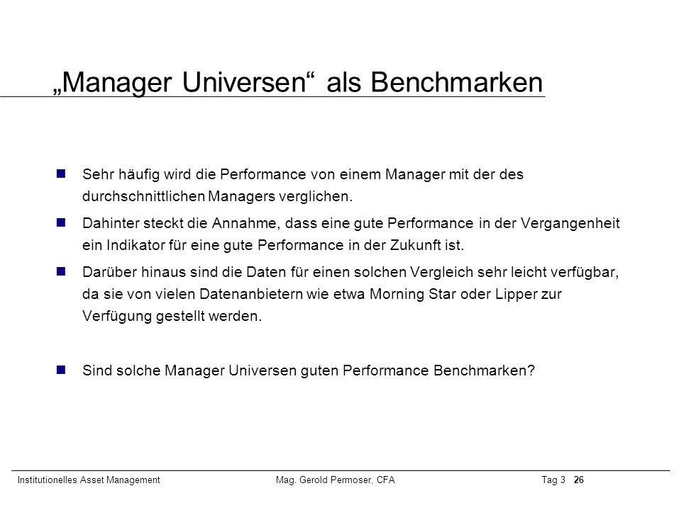 """Tag 3 26Institutionelles Asset ManagementMag. Gerold Permoser, CFA """"Manager Universen"""" als Benchmarken Sehr häufig wird die Performance von einem Mana"""