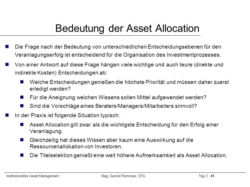 Tag 3 41Institutionelles Asset ManagementMag. Gerold Permoser, CFA Bedeutung der Asset Allocation nDie Frage nach der Bedeutung von unterschiedlichen