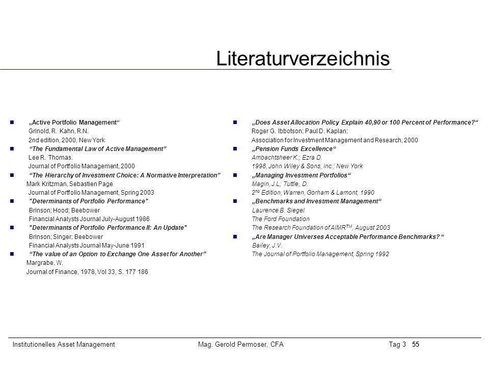 """Tag 3 55Institutionelles Asset ManagementMag. Gerold Permoser, CFA Literaturverzeichnis """"Active Portfolio Management"""" Grinold, R. Kahn, R.N. 2nd editi"""