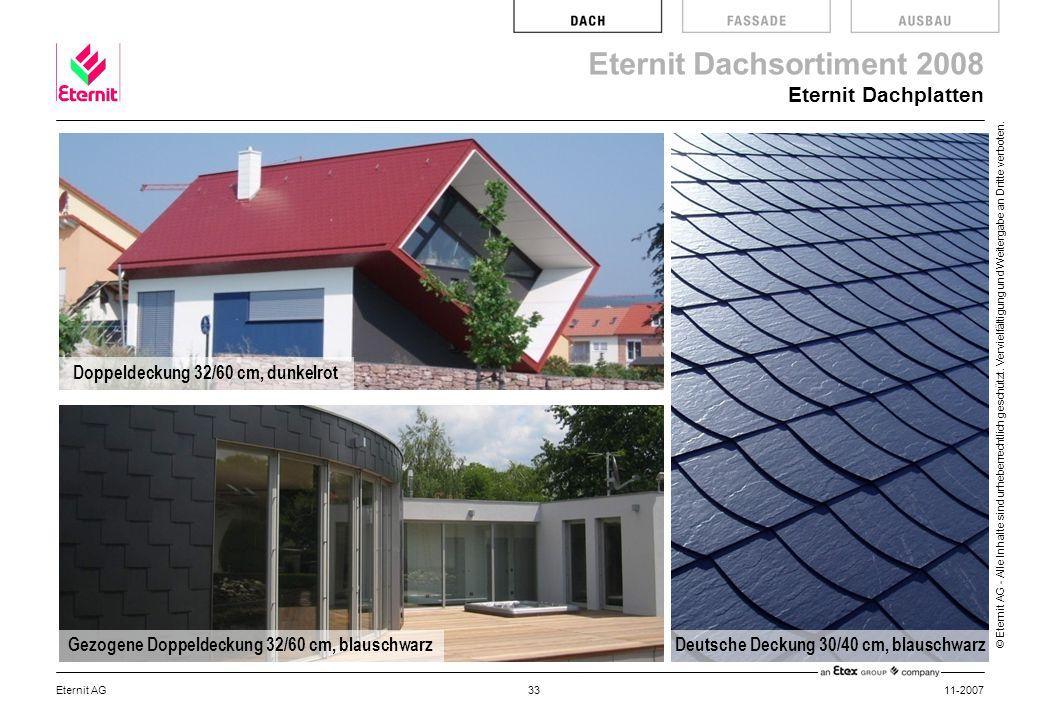 Eternit Dachsortiment 2008 © Eternit AG - Alle Inhalte sind urheberrechtlich geschützt. Vervielfältigung und Weitergabe an Dritte verboten. 11-2007Ete