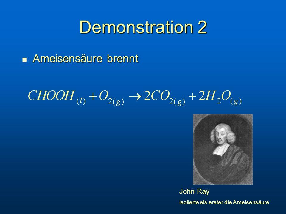 Demonstration 2 Ameisensäure brennt Ameisensäure brennt John Ray isolierte als erster die Ameisensäure