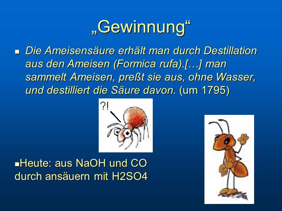 """""""Gewinnung Die Ameisensäure erhält man durch Destillation aus den Ameisen (Formica rufa).[…] man sammelt Ameisen, preßt sie aus, ohne Wasser, und destilliert die Säure davon."""