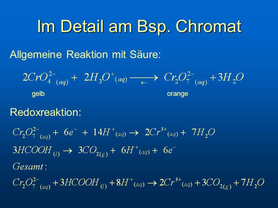 Im Detail am Bsp. Chromat Redoxreaktion: Allgemeine Reaktion mit Säure: gelb orange