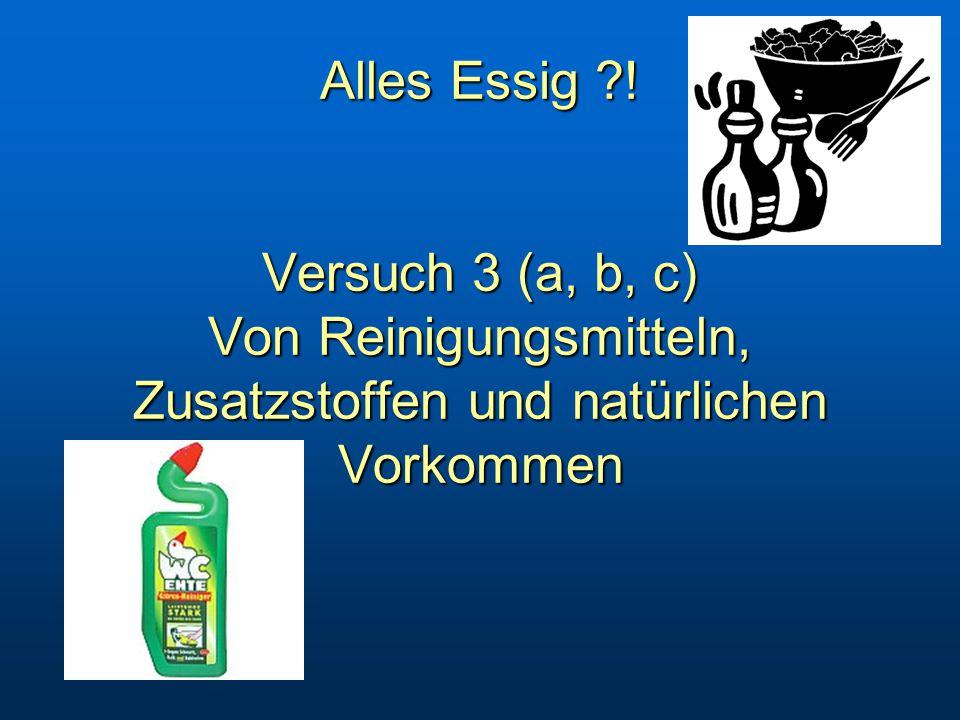 Alles Essig ?! Versuch 3 (a, b, c) Von Reinigungsmitteln, Zusatzstoffen und natürlichen Vorkommen