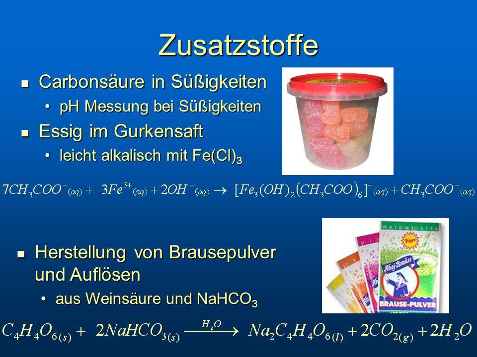 Zusatzstoffe Carbonsäure in Süßigkeiten Carbonsäure in Süßigkeiten pH Messung bei SüßigkeitenpH Messung bei Süßigkeiten Essig im Gurkensaft Essig im Gurkensaft leicht alkalisch mit Fe(Cl) 3leicht alkalisch mit Fe(Cl) 3 Herstellung von Brausepulver und Auflösen Herstellung von Brausepulver und Auflösen aus Weinsäure und NaHCO 3aus Weinsäure und NaHCO 3
