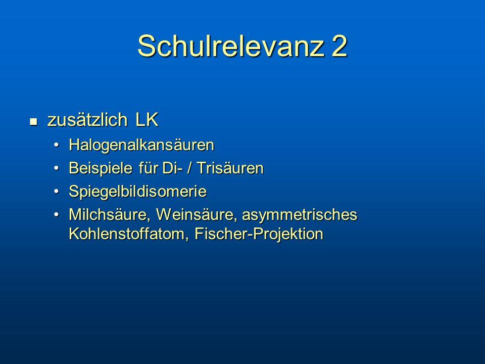 Schulrelevanz 2 zusätzlich LK zusätzlich LK HalogenalkansäurenHalogenalkansäuren Beispiele für Di- / TrisäurenBeispiele für Di- / Trisäuren SpiegelbildisomerieSpiegelbildisomerie Milchsäure, Weinsäure, asymmetrisches Kohlenstoffatom, Fischer-ProjektionMilchsäure, Weinsäure, asymmetrisches Kohlenstoffatom, Fischer-Projektion