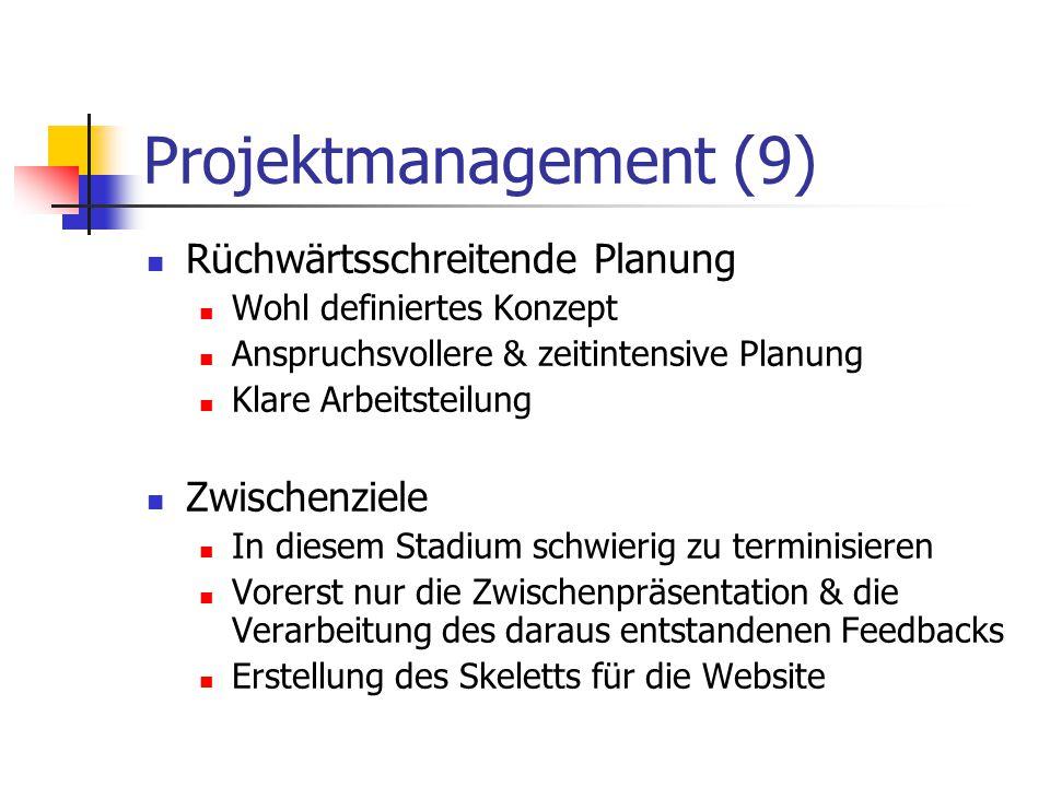Projektmanagement (9) Rüchwärtsschreitende Planung Wohl definiertes Konzept Anspruchsvollere & zeitintensive Planung Klare Arbeitsteilung Zwischenziel
