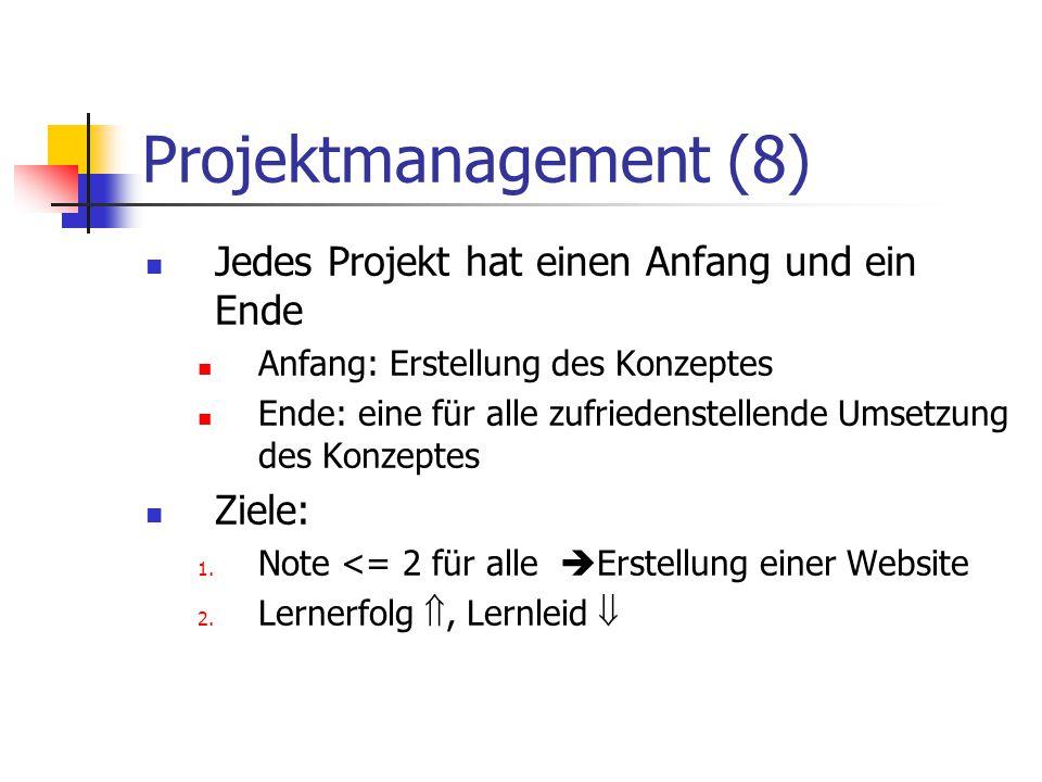 Projektmanagement (8) Jedes Projekt hat einen Anfang und ein Ende Anfang: Erstellung des Konzeptes Ende: eine für alle zufriedenstellende Umsetzung de