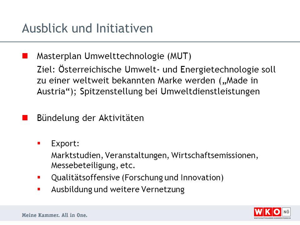 """Masterplan Umwelttechnologie (MUT) Ziel: Österreichische Umwelt- und Energietechnologie soll zu einer weltweit bekannten Marke werden (""""Made in Austria ); Spitzenstellung bei Umweltdienstleistungen Bündelung der Aktivitäten  Export: Marktstudien, Veranstaltungen, Wirtschaftsemissionen, Messebeteiligung, etc."""