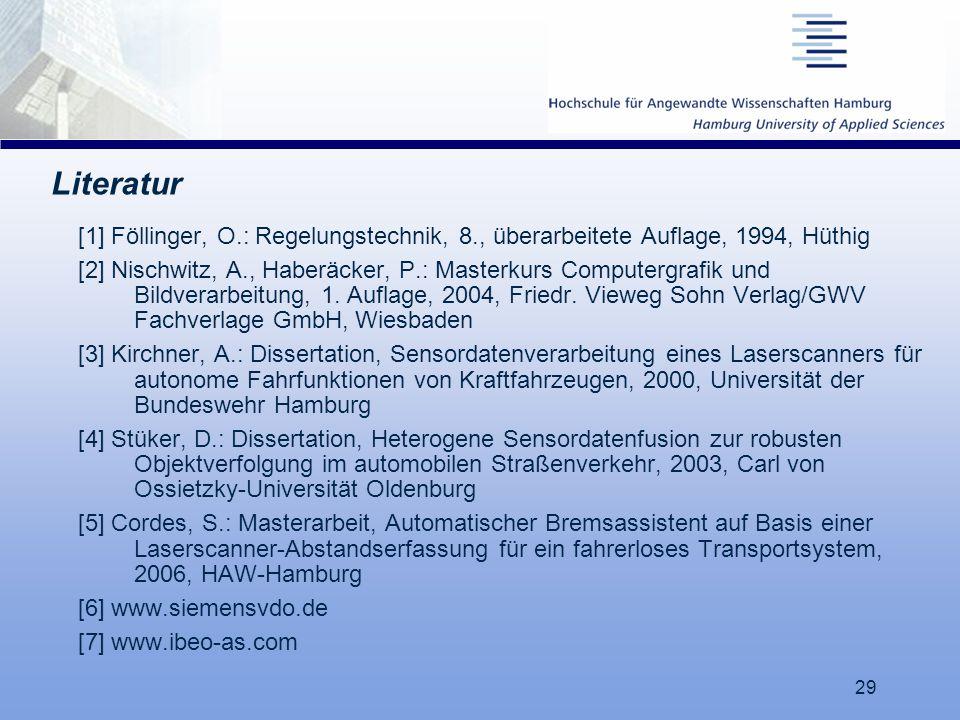 29 Literatur [1] Föllinger, O.: Regelungstechnik, 8., überarbeitete Auflage, 1994, Hüthig [2] Nischwitz, A., Haberäcker, P.: Masterkurs Computergrafik