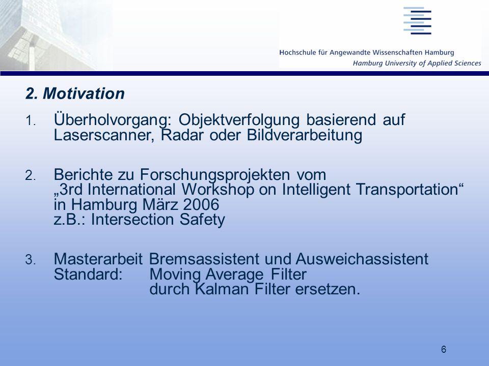 """6 2. Motivation 1. Überholvorgang: Objektverfolgung basierend auf Laserscanner, Radar oder Bildverarbeitung 2. Berichte zu Forschungsprojekten vom """"3r"""