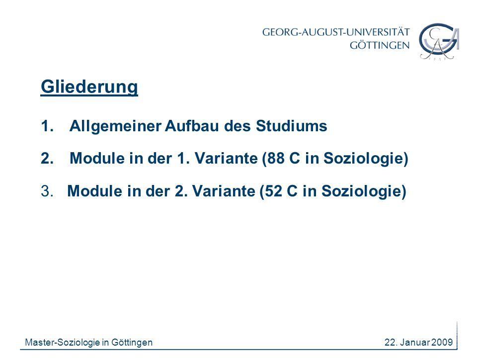 22. Januar 2009Master-Soziologie in Göttingen Gliederung 1. Allgemeiner Aufbau des Studiums 2. Module in der 1. Variante (88 C in Soziologie) 3. Modul