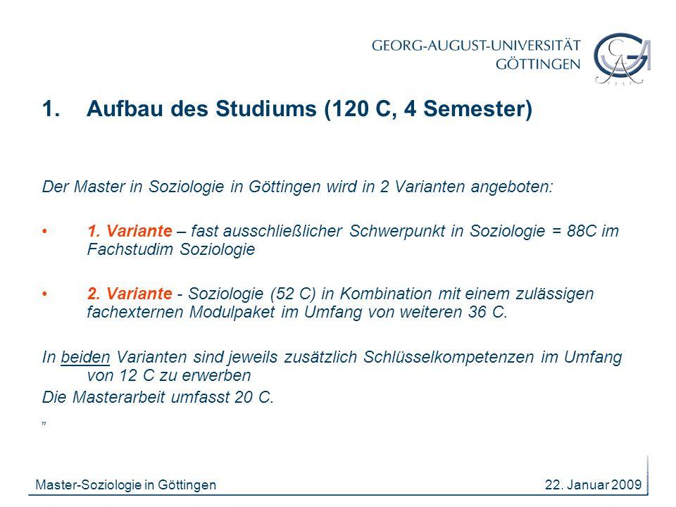 22. Januar 2009Master-Soziologie in Göttingen 1.Aufbau des Studiums (120 C, 4 Semester) Der Master in Soziologie in Göttingen wird in 2 Varianten ange
