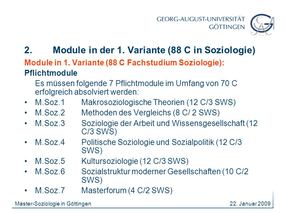 22. Januar 2009Master-Soziologie in Göttingen 2. Module in der 1. Variante (88 C in Soziologie) Module in 1. Variante (88 C Fachstudium Soziologie): P