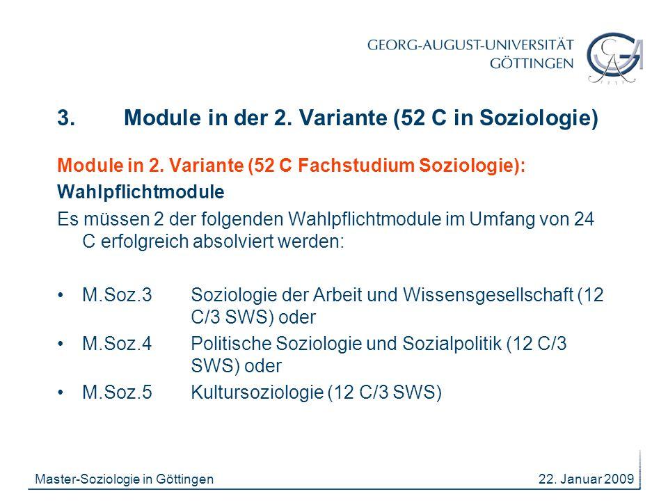 22. Januar 2009Master-Soziologie in Göttingen 3. Module in der 2. Variante (52 C in Soziologie) Module in 2. Variante (52 C Fachstudium Soziologie): W