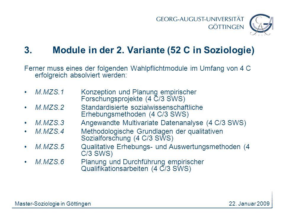 22. Januar 2009Master-Soziologie in Göttingen 3. Module in der 2. Variante (52 C in Soziologie) Ferner muss eines der folgenden Wahlpflichtmodule im U