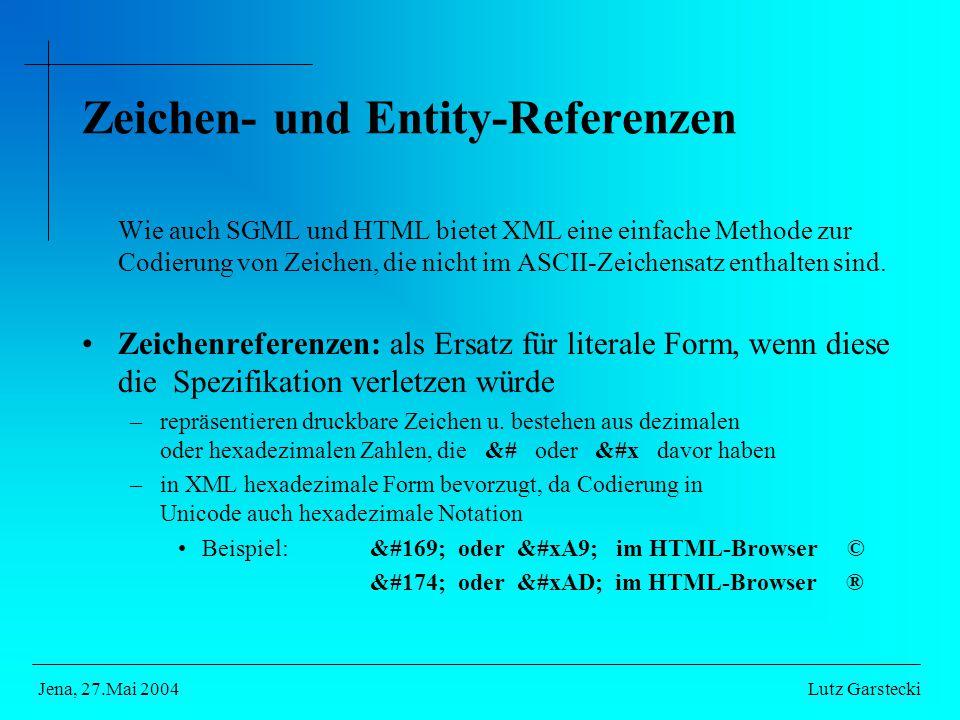 Zeichen- und Entity-Referenzen Wie auch SGML und HTML bietet XML eine einfache Methode zur Codierung von Zeichen, die nicht im ASCII-Zeichensatz enthalten sind.