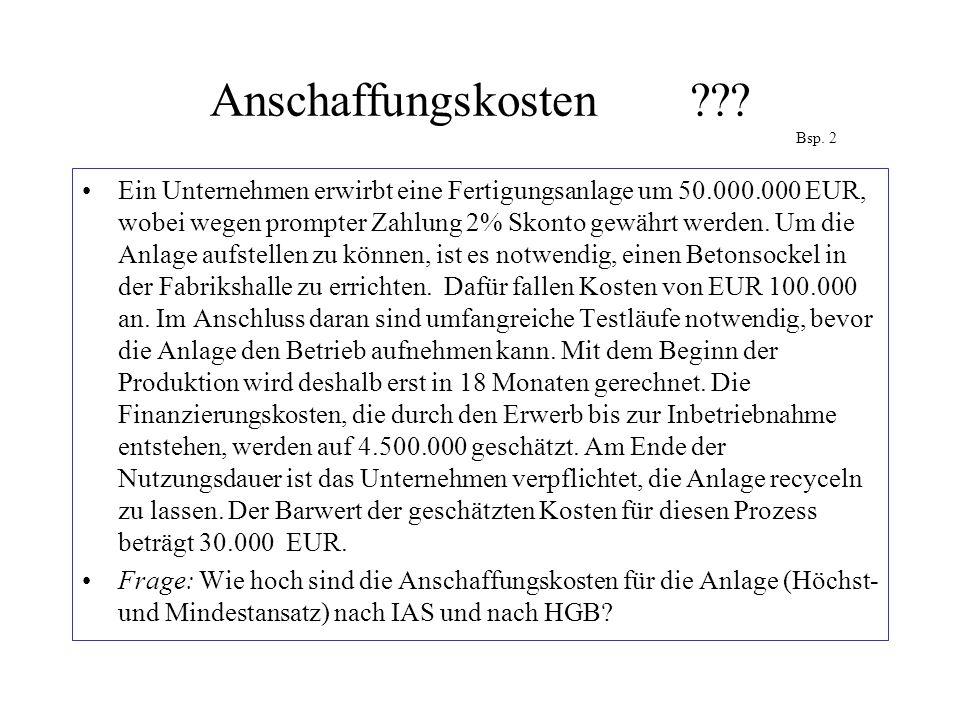Anschaffungskosten??? Bsp. 2 Ein Unternehmen erwirbt eine Fertigungsanlage um 50.000.000 EUR, wobei wegen prompter Zahlung 2% Skonto gewährt werden. U