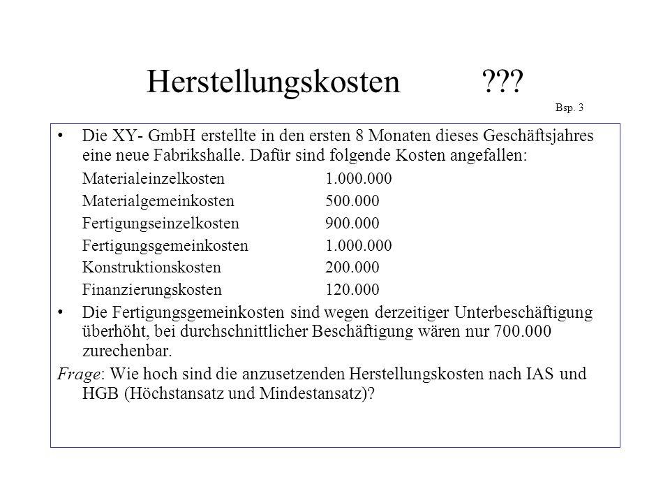 Herstellungskosten??? Bsp. 3 Die XY- GmbH erstellte in den ersten 8 Monaten dieses Geschäftsjahres eine neue Fabrikshalle. Dafür sind folgende Kosten