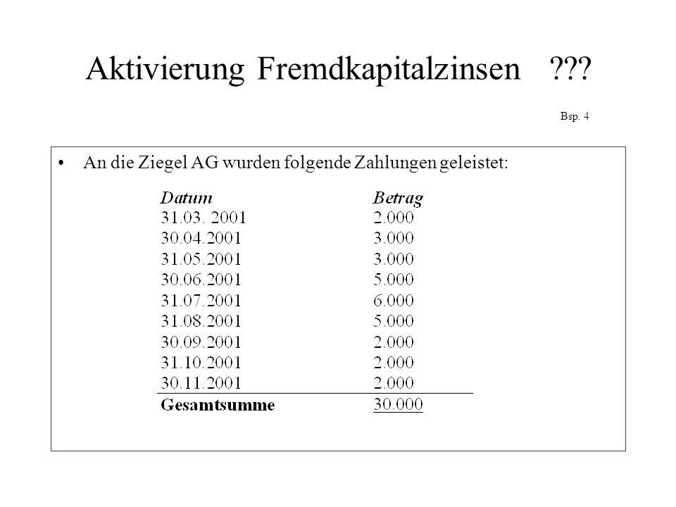 Aktivierung Fremdkapitalzinsen ??? Bsp. 4 An die Ziegel AG wurden folgende Zahlungen geleistet: