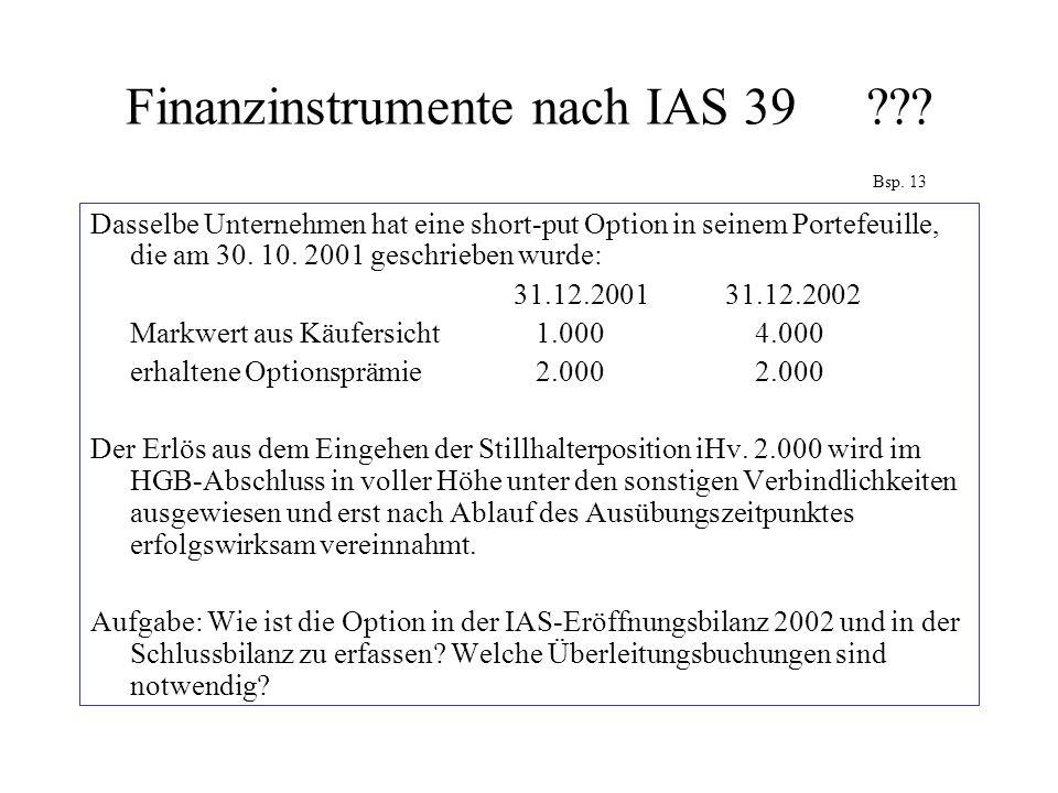Finanzinstrumente nach IAS 39??? Bsp. 13 Dasselbe Unternehmen hat eine short-put Option in seinem Portefeuille, die am 30. 10. 2001 geschrieben wurde: