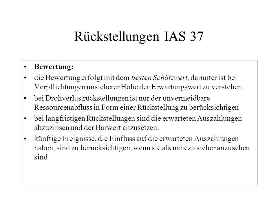 Rückstellungen IAS 37 Bewertung: die Bewertung erfolgt mit dem besten Schätzwert, darunter ist bei Verpflichtungen unsicherer Höhe der Erwartungswert