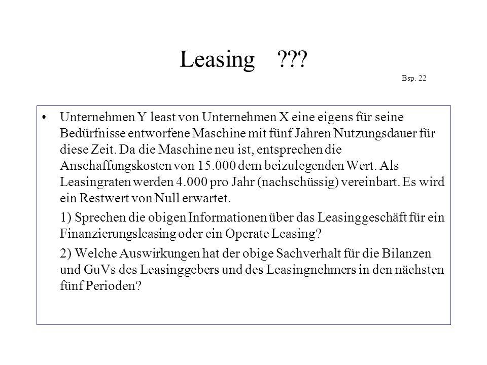 Leasing??? Bsp. 22 Unternehmen Y least von Unternehmen X eine eigens für seine Bedürfnisse entworfene Maschine mit fünf Jahren Nutzungsdauer für diese