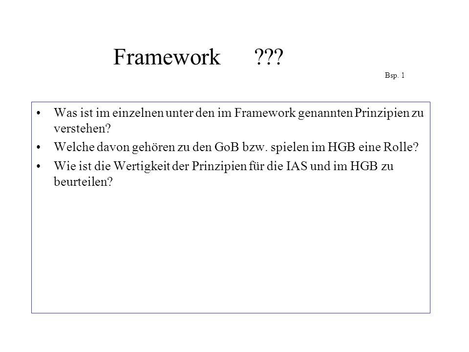 Framework??? Bsp. 1 Was ist im einzelnen unter den im Framework genannten Prinzipien zu verstehen? Welche davon gehören zu den GoB bzw. spielen im HGB